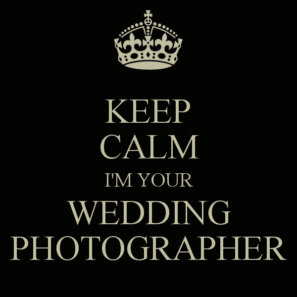 keep-calm-i-m-your-wedding-photographer